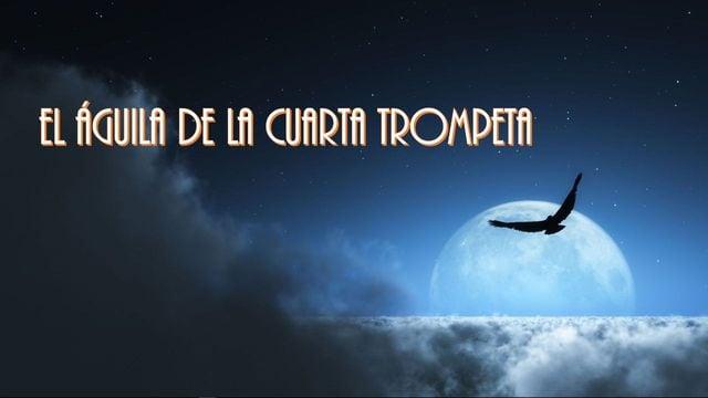El águila de la cuarta trompeta