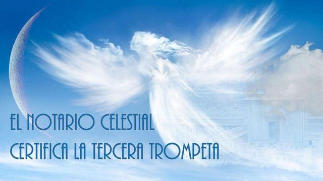 El Notario celestial certifica la tercera trompeta