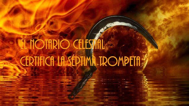 El Notario celestial certifica la séptima trompeta
