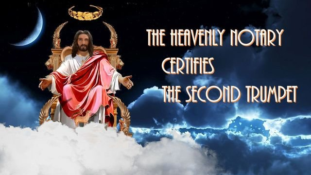 The Heavenly Notary certifies the second trumpet