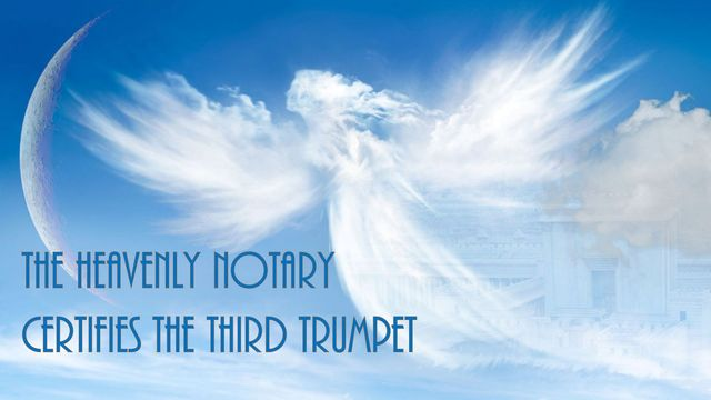 The Heavenly Notary certifies the third trumpet