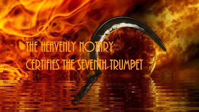 The Heavenly Notary certifies the seventh trumpet