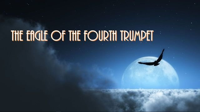 The Eagle of the Fourth Trumpet