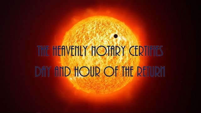 The Heavenly Notary Certifies Day and Hour of the Return